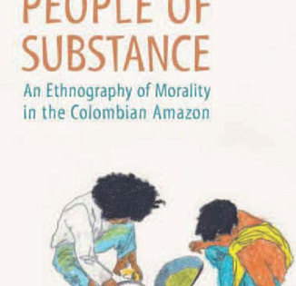 People of Substance: An Ethnography of Morality in the Colombian Amazon