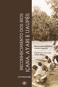Reconhecimento dos Rios Içana, Ayari e Uaupés: : Apontamentos Linguisticos e Fotografias de Curt Nimuendajú