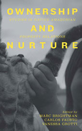 Ownership and Nurture: Studies in Native Amazonian Property Relations