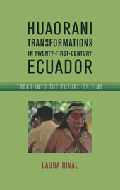 Huaorani Transformations in Twenty-First-Century Ecuador Treks into the Future of Time