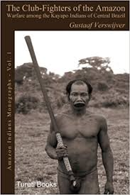 Club Fighters of the Amazon: Warfare among the Kayapo Indians of Central Brazil (2018 [1992])