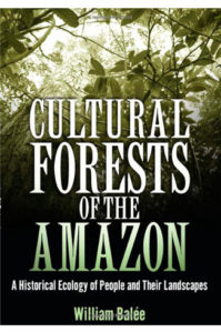 CULTURAL FORESTS OF THE AMAZON by W. Balée (2013)