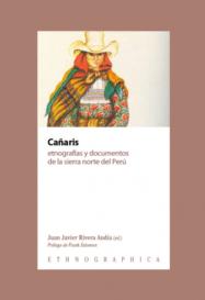 CAÑARIS: ETNOGRAFIAS Y DOCUMENTOS DE LA SIERRA NORTE DEL PERU ed. by J. J. Rivera Andía (2018)