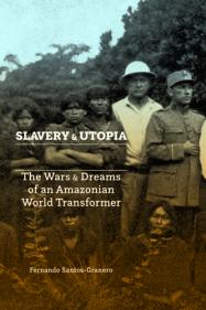 SLAVERY and UTOPIA, by Fernando Santos-Granero (2018)