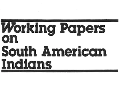Working Papers on South American Indians