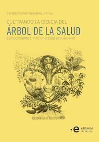CULTIVANDO LA CIENCIA DEL ARBOL DE LA SALUD by Célimo Nejedeka (2020)